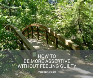 How to Be More Assertive Without Feeling Guilty