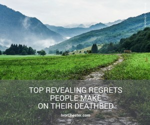 Top Revealing Regrets People Make on their Deathbed